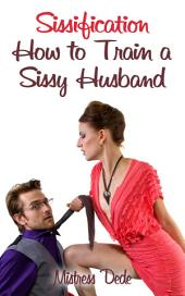 Sissification: How to Train a Sissy Husband