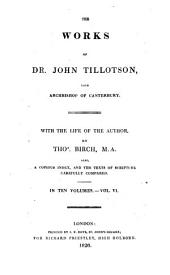 The Works of Dr. John Tillotson ... with the Life of the Author: Volume 6
