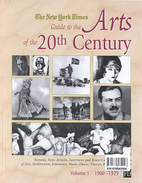 The New York Times Guide to the Arts of the 20th Century  1900 1929