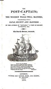The Post-captain; Or, the Wooden Walls Well Manned: Comprehending a View of Naval Society and Manners