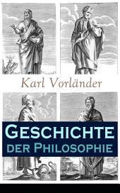 Geschichte der Philosophie - Vollständige Ausgabe: Band 1&2: Die Philosophie des Altertums + Die Philosophie des Mittelalters + Die Philosophie der Neuzeit
