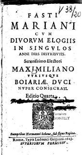 Fasti Mariani cum Divorum elogiis in singulos anni dies distributis...