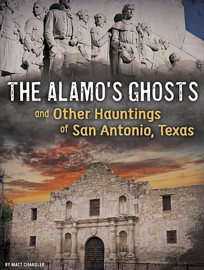 The Alamo s Ghosts and Other Hauntings of San Antonio  Texas PDF