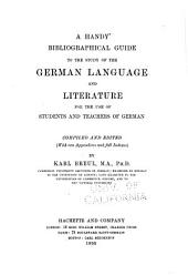 A Handy Bibliographical Guide to the Study of the German Language and Literature for the Use of Students and Teachers of German