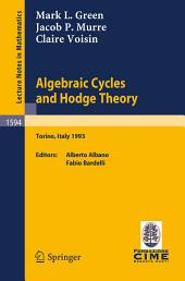 Algebraic Cycles and Hodge Theory: Lectures given at the 2nd Session of the Centro Internazionale Matematico Estivo (C.I.M.E.) held in Torino, Italy, June 21 - 29, 1993