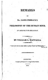 Remarks on Dr. James Fishback's Philosophy of the Human Mind, in Respect to Religion. ...