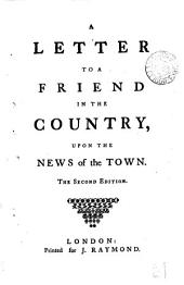 A Letter to a Friend in the Country, Upon the News of the Town: Volume 18