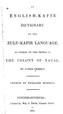 An English-Kafir Dictionary of the Zulu-Kafir Language, as Spoken by the Tribes of the Colony of Natal