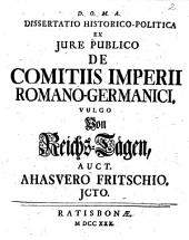 Diss. hist. pol. ex iure publ. de comitiis imperii Romano-Germanici, vulgo von Reichs-Tägen