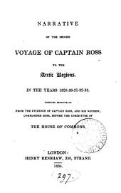 Narrative of the Second Voyage of Captain Ross to the Arctic Regions, in the Years 1829-30-31-32-33