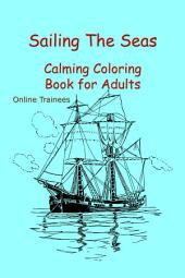 Sailing The Seas: Calming Coloring Book for Adults