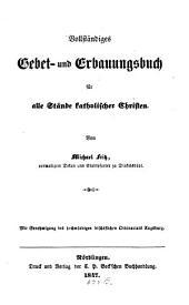 Vollständiger Gebet- und Erbauungsbuch für alle Stände kathol. Christen