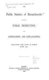 The Public Statutes of Massachusetts Relating to Public Instruction: With Annotations and Explanations, Including the Laws in Force June, 1892