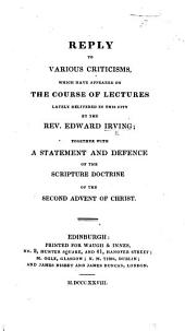 Reply to various criticisms, which have appeared on the course of Lectures lately delivered ... by the Rev. Edward Irving, etc