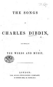 The Songs of Charles Dibdin. [110 Songs, without accompaniment.]