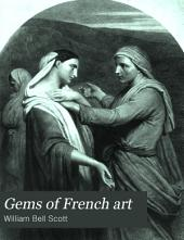 Gems of French Art: A Series of Carbon-photographs from the Pictures of Eminent Modern Artists, with Remarks on the Works Selected, and an Essay on the French School