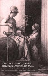 Publii Ovidii Nasonis quae extant omnia opera: Amorum libri tres, ed. by J. A. Amar