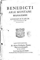 Benedicti Ariae Montani hispalensis Commentaria in duodecim Prophetas
