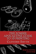 The Zombie Apocalypse Guide to 3D Printing