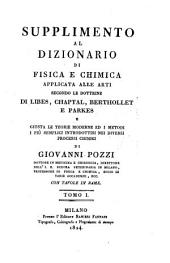 Supplimento al dizionario di fisica e chimica applicata alle arti secondo le dottrine di Libes, Chaptal, Berthollet e Parkes (etc.)