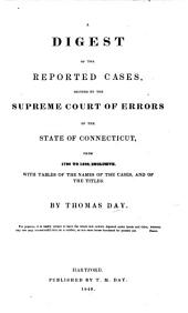 A Digest of the Reported Cases, Decided by the Supreme Court of Errors of the State of Connecticut: From 1786 to 1838, Inclusive. With Tables of the Names of the Cases, and of the Titles