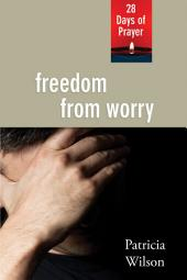 Freedom from Worry: 28 Days of Prayer