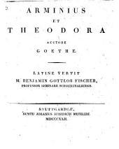 Hermann und Dorothea ... Ins Lateinische übersetzt von ... B. G. Fischer ... Arminius et Theodora, etc