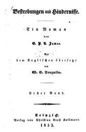 Bestrebungen und Hindernisse: Ein Roman von G. P. R. James. Aus dem Englischen übersetzt von W. E. Drugulin, Band 1