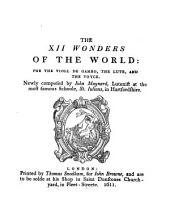 The xii. wonders of the world [songs by sir J. Davies] set and composed for the viole de gamba, the lute, and the voyce, by J. Maynard. Repr. [without the music. Ed. by E.V. Utterson].