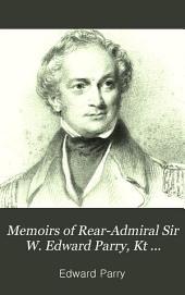 Memoirs of Rear-Admiral Sir W. Edward Parry, Kt ...