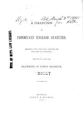 A Collection of Important English Statutes: Showing the Principal Changes in the Law of Property; Together with Some Other Enactments of Common References