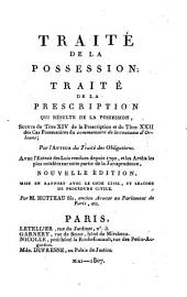 Traité de la possession: traité de la prescription qui résulte de la possession, suivis de Titre XIV de la Prescription et du Titre XXII des Cas possessoires du commentaire de la coutume d'Orléans