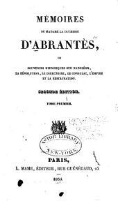 Mémoires de Madame la duchesse d'Abrantès: ou Souvenirs historiques sur Napoléon, la révolution, le directoire, le consulat, l'empire et la restauration, Volume1