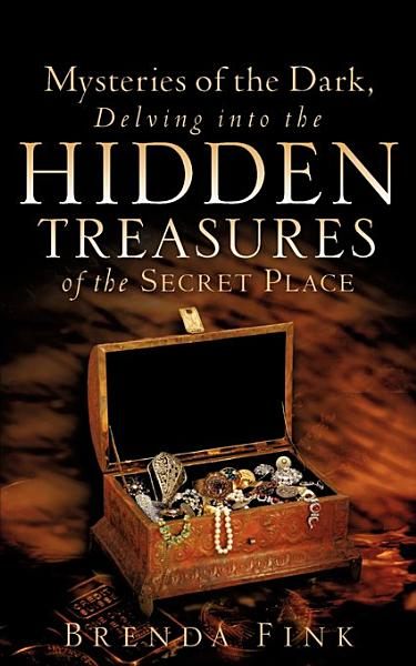 Download Mysteries of the Dark  Delving Into the Hidden Treasures of the Secret Place Book