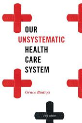 Our Unsystematic Health Care System: Edition 3