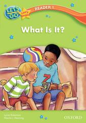 What Is It? (Let's Go 3rd ed. Let's Begin Reader 1)