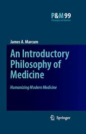 An Introductory Philosophy of Medicine: Humanizing Modern Medicine