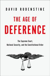 The Age of Deference: The Supreme Court, National Security, and the Constitutional Order