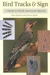 Bird Tracks & Sign: A Guide to North American Species