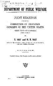Department of Public Welfare: Joint Hearings Before the Committees on Education, Congress of the United States, Sixty-seventh Congress, First Session, on S. 1607 and H.R. 5837, Bills to Establish a Department of Public Welfare, and for Other Purposes. May 11, 12, 13, 18, and 20, 1921