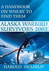Alaska Warbird Survivors 2002: A Handbook on where to find them