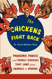 The Chickens Fight Back: Pandemic Panics and Deadly Diseases That Jump from Animals to Humans