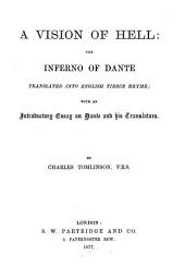 A Vision of Hell: The Inferno of Dante Translated Into English Tierce Rhyme with an Introductory Essay on Dante and His Translators