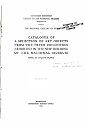 Catalogue of a selection of art objects from the Freer collection exhibited in the new building of the National museum, April 15 to June 15, 1912