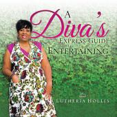 A Diva's EXPRESS GUIDE TO ENTERTAINING