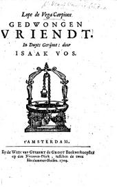 Lope de Vega Carpicos Gedwongen Vrient. El Amigo por Fuerza. In Duyts gerijmt door I. Vos. In five acts