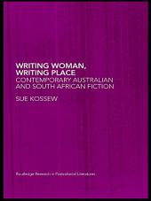 Writing Woman, Writing Place: Contemporary Australian and South African Fiction