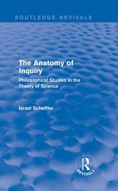 The Anatomy of Inquiry (Routledge Revivals): Philosophical Studies in the Theory of Science