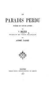 Le Paradis Perdu. Poëme en douze livres ... Traduit en vers français par A. Tasset