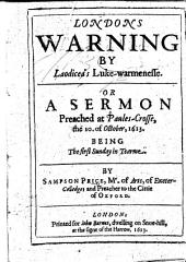 Londons Warning by Laodicea's Luke-warmenesse. Or, a Sermon preached at Paules-Crosse, the 10. of October, 1613, being the first Sunday in Tearme